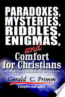 Paradoxes  Mysteries  Riddles  Enigmas  and Comfort for Christians