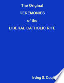 The Original CEREMONIES of the LIBERAL CATHOLIC RITE