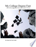My College Degree Fast - How To Earn A Real Degree Faster, Easier, And For 75% Less