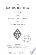 Love lyrics and valentine verses   2 pt  The 1st part is entitled The lover s poetic companion and valentine writer  the 2nd part is entitled The lover s birthday book and valentine verses for young and old