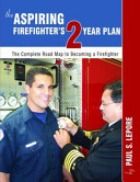 The Aspiring Firefighter s Two Year Plan