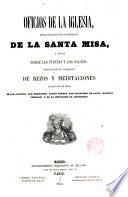 Oficios de la Iglesia  con la explicaci  n de las ceremonias de la Santa Missa y notas sobre las fiestas y los Salmos  seguidos de una colecci  n de Rezos y Meditaciones