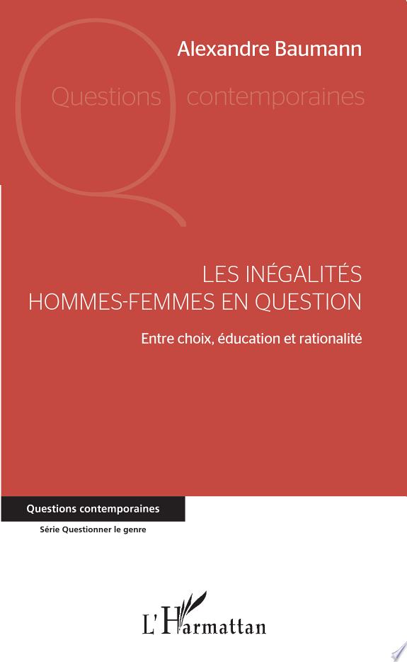 Les inégalités hommes-femmes en question : entre choix, éducation et rationalité / Alexandre Baumann.- Paris : L'Harmattan , DL 2017