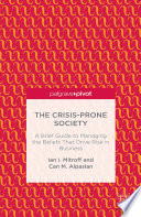 The Crisis Prone Society  A Brief Guide to Managing the Beliefs that Drive Risk in Business