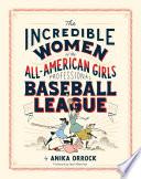 Incredible Women of the All American Girls Professional Baseball League Book PDF