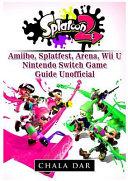 Splatoon 2 Amiibo  Splatfest  Arena  Wii U  Nintendo Switch  Game Guide Unofficial