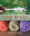 Yarn Works Book For Fiber Enthusiasts Everywhere Have