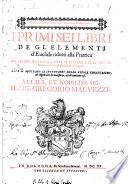 I primi sei libri de gl Elementi d Euclide ridotti alla prattica da Pietro Antonio Cataldi lettore delle scienze mathematiche nello studio di Bologna  Doue si mostrano le inuentioni delle regole geometriche    algebratiche necessarie    di continuo vso