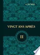 Vingt Ans Apres. T. 2