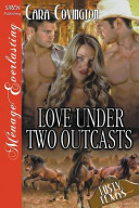 Love Under Two Outcasts The Lusty Texas Collection Siren Publishing Menage Everlasting