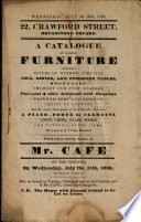 A Catalogue of Modern Furniture Comprising Suites of Window Curtains, Sofa, Dining, and Pembroke Tables ... A Piano-forte by Clementi, Linen, China, Glass, Books ... The Property of a Lady Deceased. Which Will be Sold by Auction, by Mr. Cafe on the