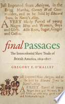 Final passages : the intercolonial slave trade of British America, 1619-1807 / Gregory E. O