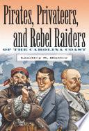 Book Pirates  Privateers  and Rebel Raiders of the Carolina Coast