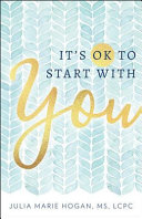 It's Ok To Start With You : stressed, anxious or undervalued? the answer...
