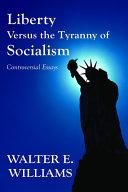Liberty Versus the Tyranny of Socialism