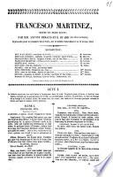 Francesco Martinez drame en trois actes par MM. Antony Béraud et E. Huard. Représenté pour la première fois à Paris, sur le théâtre Saint-Marcel, le 21 février 1840