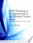 Skills Training in Communication and Related Topics  Dealing with conflict and change