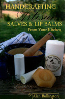 Handcrafting Artisan Salves   Lip Balms from Your Kitchen
