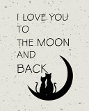 I Love You to the Moon and Back  Quote Inspiration Notebook  Dream Journal Diary