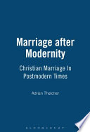 Marriage After Modernity For Christian Marriage At A Time