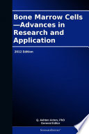 Bone Marrow Cells—Advances in Research and Application: 2012 Edition