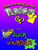 Pokemon Go    F Ck Yourself   the Adult Coloring Book