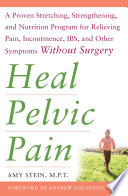 Heal Pelvic Pain The Proven Stretching Strengthening And Nutrition Program For Relieving Pain Incontinence I B S And Other Symptoms Without Surgery
