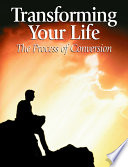 Transforming Your Life  The Process of Conversion