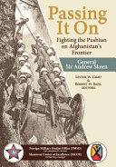 Passing It On  Fighting the Pashtun on Afghanistan s Frontier
