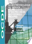 La biotechnologie au service de produits et de procédés industriels propres Vers un développement industriel durable