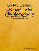 download ebook oh my darling clementine for alto saxophone - pure lead sheet music by lars christian lundholm pdf epub