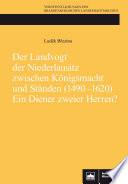 Der Landvogt der Niederlausitz zwischen Königsmacht und Ständen (1490 –1620) Ein Diener zweier Herren?