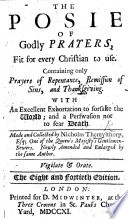 The posie of godly prayers, fit for every Christian to use ... Now newly amended and enlarged by the same author, and the four and thirty time imprinted