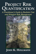 Project Risk Quantification: A Practitioner's Guid to Realistic Cost and Schedule Risk Management