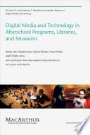 Digital Media and Technology in Afterschool Programs  Libraries  and Museums