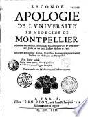 Apologie de l universit   de m  decine de Montpellier  r  pondant aux curieuses recherches des universit  s de Paris et de Montpellier  faites par un viel m  decin de Paris