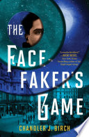 The Facefaker's Game by Chandler J. Birch