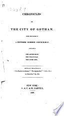 Chronicles of the city of Gotham  From the papers of a retired Common Councilman  Edited by the author of the    Backwoodsman     etc   J  K  Paulding