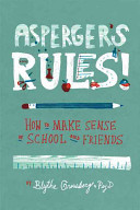 Asperger's rules! : how to make sense of school and friends / by Blythe Grossberg.