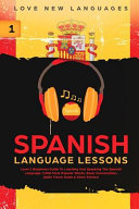 Spanish Language Lessons Level 1 Beginners Guide To Learning And Speaking The Spanish Language 1000 Most Popular Words Basic Conversation Sp