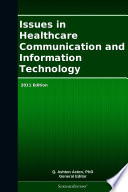 Issues In Healthcare Communication And Information Technology 2011 Edition