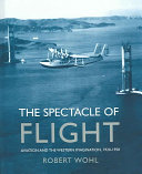 The Spectacle of Flight Development Of Aviation And The Heroism Romance Adventure