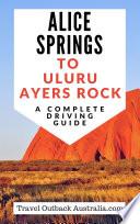 Alice Springs to Uluru Ayers Rock Driving Guide