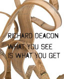Richard Deacon Richard Deacon What You See Is