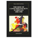 The Rise of Consumer Society in Britain, 1880-1980