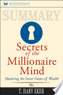 Summary Secrets Of The Millionaire Mind Mastering The Inner Game Of Wealth