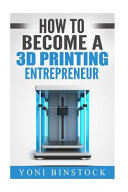 How to Become a 3D Printing Entrepreneur To Radically Shape Our Man Made