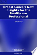 Breast Cancer: New Insights for the Healthcare Professional: 2012 Edition