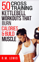 The Top 50 Kettlebell Cross Training Workouts That Burn Calories   Build Muscle