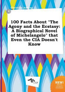 100 Facts about the Agony and the Ecstasy